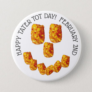 Happy Tater Tot Day February  Funny Holiday Button