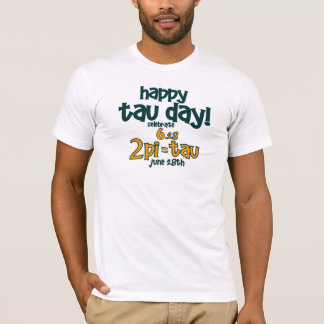 HAPPY TAU DAY T-Shirt ! (2pi= TAU Baby!)