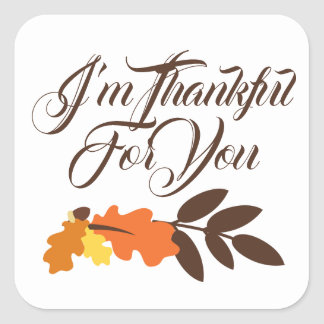 Happy Thanksgiving   I'm Thanksful For You Square Sticker