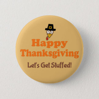 Happy Thanksgiving Let's Get Stuffed 2 Inch Round Button