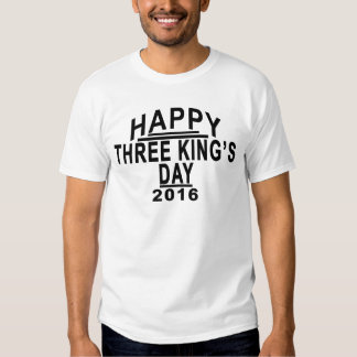 HAPPY THREE KING'S DAY 2016.png Shirts