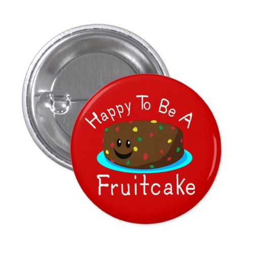 Happy to be a Fruitcake Pins