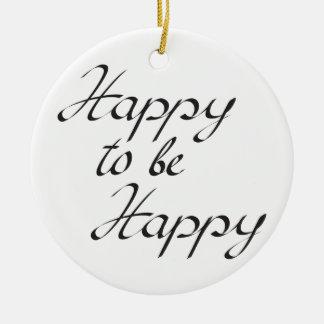 happy to be happy round ceramic ornament