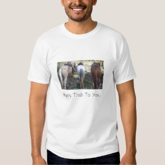 Happy Trails To You... Horses Tee Shirts