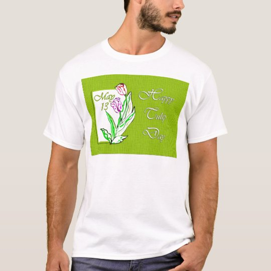 Happy Tulip Day May 13 T-Shirt