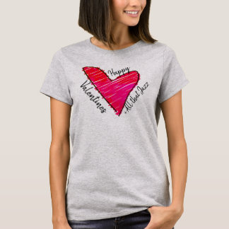 Happy Valentines + All that Jazz T-Shirt