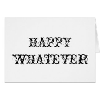 Happy Whatever Card