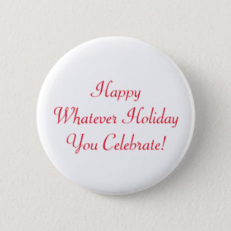 Happy Whatever Holiday You Celebrate! 2 Inch Round Button