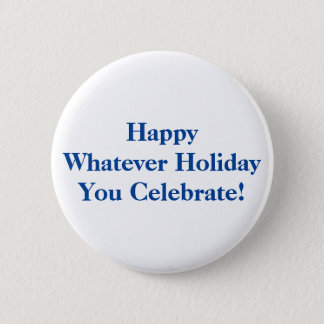 Happy Whatever Holiday You Celebrate! Blue Text 2 Inch Round Button
