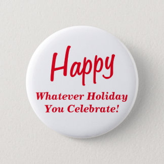 Happy Whatever Holiday You Celebrate! Red Text 2 Inch Round Button