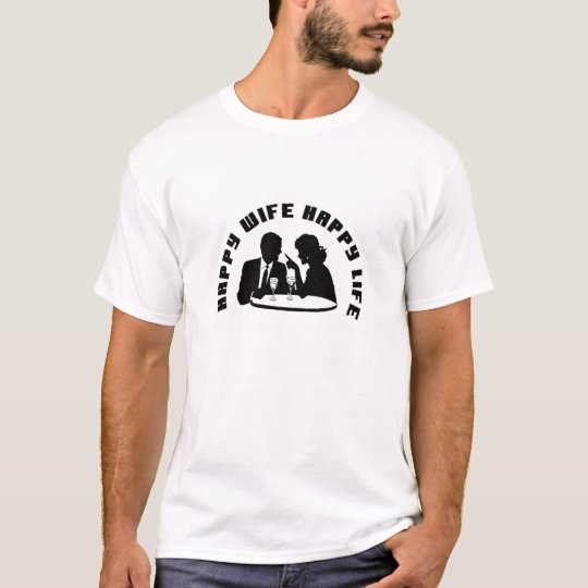 """Happy Wife Happy Life White T-shirt"" T-Shirt"