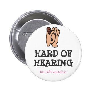 Hard of hearing but still marvelous 2 inch round button