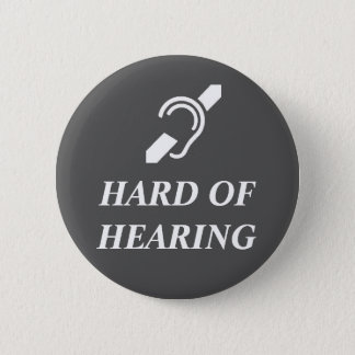 Hard Of Hearing White On Dark Grey 2 Inch Round Button