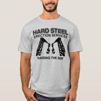 Hard Steel Erection Services T-Shirt