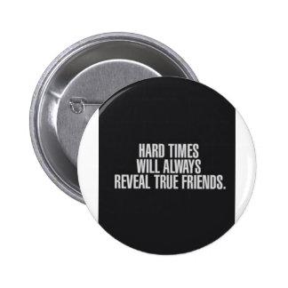 Hard times will always reveal true friends. 2 inch round button