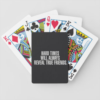Hard times will always reveal true friends. bicycle playing cards