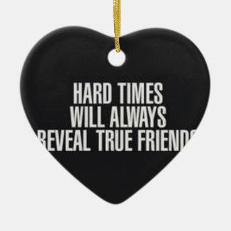 Hard times will always reveal true friends. ceramic ornament