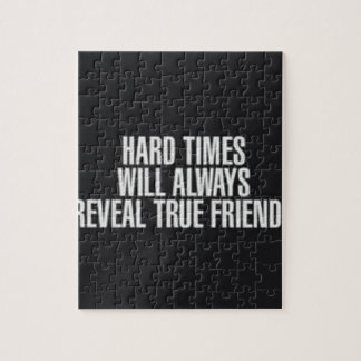 Hard times will always reveal true friends. jigsaw puzzle
