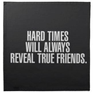 Hard times will always reveal true friends. napkin
