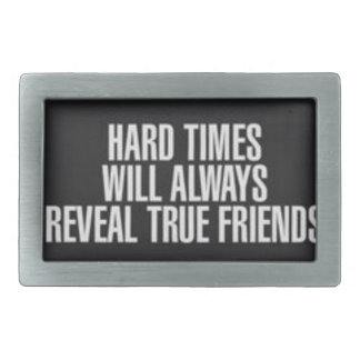 Hard times will always reveal true friends. rectangular belt buckle