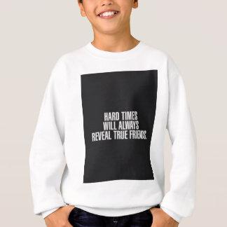 Hard times will always reveal true friends. sweatshirt