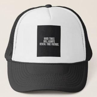 Hard times will always reveal true friends. trucker hat