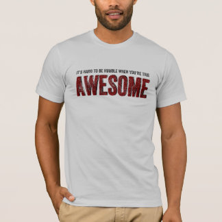 Hard to be Humble when you're AWESOME T-Shirt