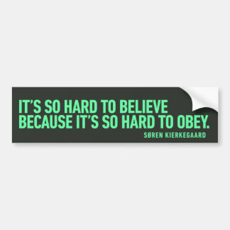 Hard to Believe because it's Hard to Obey Quote Bumper Sticker