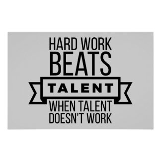 Hard work beats talent when talent doesn't work poster