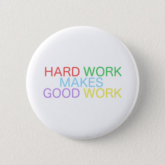 Hard Work Makes Good Work 2 Inch Round Button