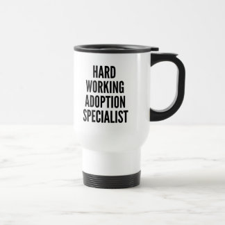 Hard Working Adoption Specialist Travel Mug