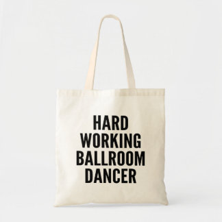 Hard Working Ballroom Dancer Tote Bags