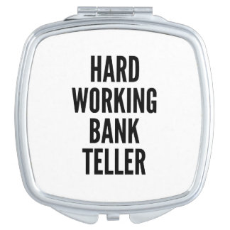Hard Working Bank Teller Vanity Mirror