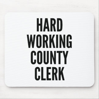 Hard Working County Clerk Mouse Pad