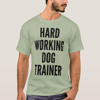 Hard Working Dog Trainer T-Shirt