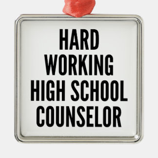 Hard Working High School Counselor Metal Ornament