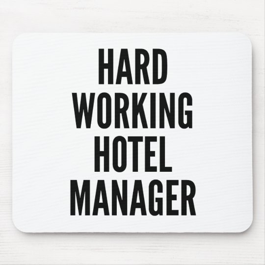 Hard Working Hotel Manager Mouse Pad