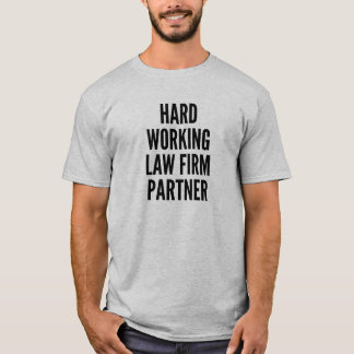 Hard Working Law Firm Partner T-Shirt
