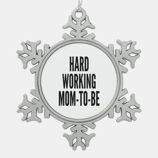 Hard Working Mom-To-Be Pewter Snowflake Ornament