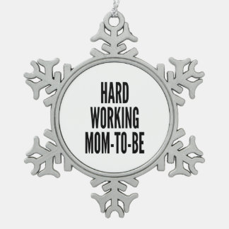 Hard Working Mom-To-Be Snowflake Pewter Christmas Ornament