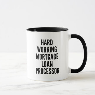 Hard Working Mortgage Loan Processor Mug