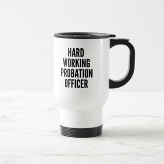 Hard Working Probation Officer Travel Mug