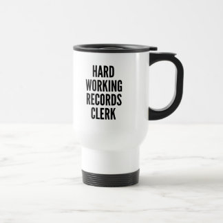 Hard Working Records Clerk Travel Mug