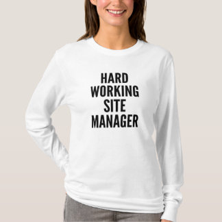 Hard Working Site Manager T-Shirt