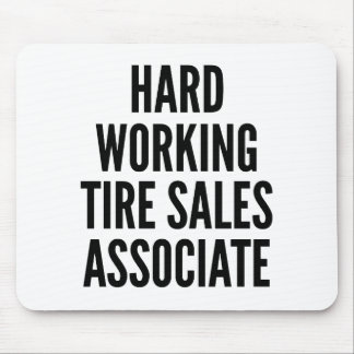 Hard Working Tire Sales Associate Mouse Pad
