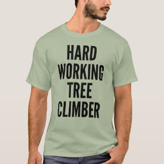 Hard Working Tree Climber T-Shirt