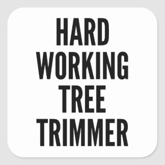 Hard Working Tree Trimmer Square Sticker