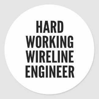 Hard Working Wireline Engineer Classic Round Sticker
