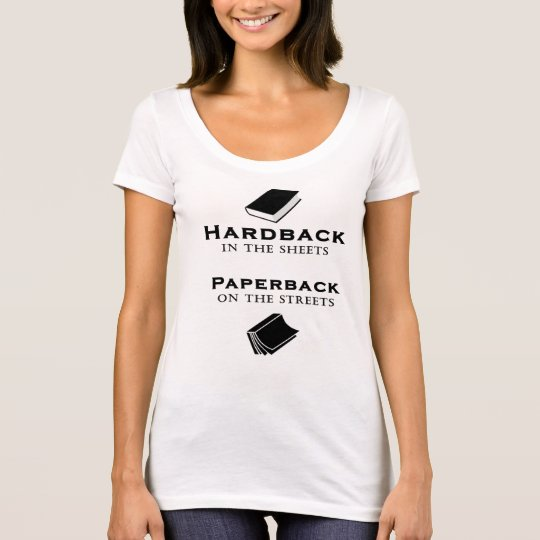 Hardback in the Sheets, Paperback on the Streets T-Shirt