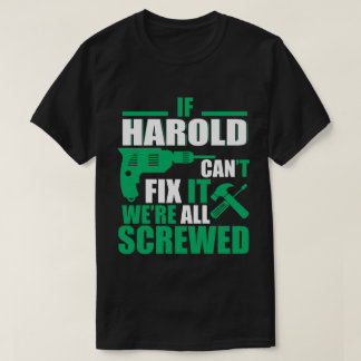Harold Can Fix All Funny T-shirt